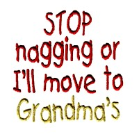 slogan stop nagging or I'll move to grandma's lettering text machine embroidery design baby toys kids children art pes hus dst
